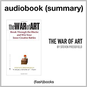 The War of Art: Break Through the Blocks and Win Your Inner Creative Battles by Steven Pressfield: Book Summary Audiobook