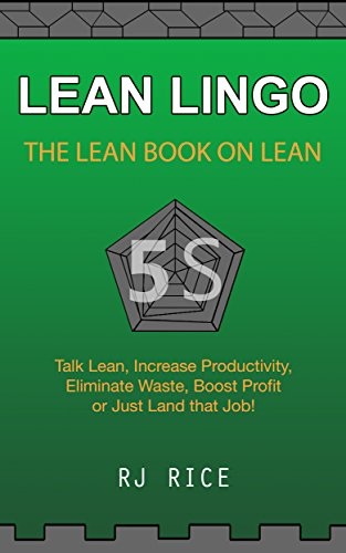 LEAN LINGO: THE LEAN BOOK ON LEAN Talk Lean, Increase Productivity, Eliminate Waste, Boost Profit or Just Land That Job! PDF