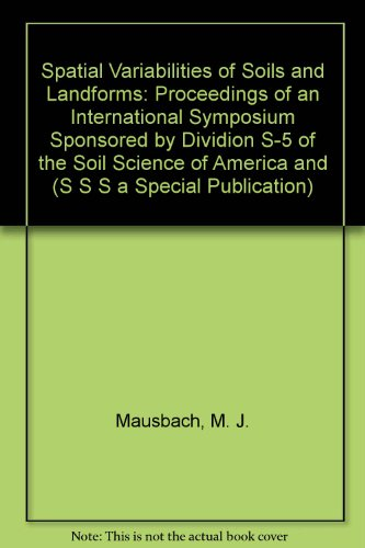 Spatial Variabilities of Soils and Landforms: Proceedings of an International Symposium Sponsored by Dividion S-5 of the