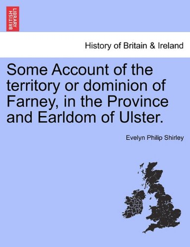 Some Account of the territory or dominion of Farney, in the Province and Earldom of Ulster.