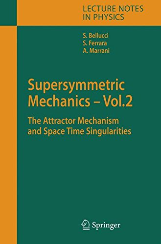 Supersymmetric Mechanics - Vol. 2: The Attractor Mechanism and Space Time Singularities (Lecture Notes in Physics) [Bellucci, Stefano - Ferrara, Sergio - Marrani, Alessio] (Tapa Dura)