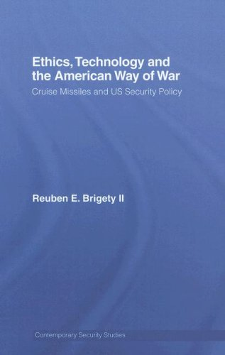 Ethics, Technology and the American Way of War: Cruise Missiles and US Security Policy (Contemporary Security Studies)