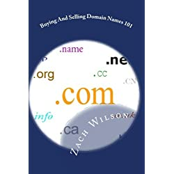 Buying And Selling Domain Names 101: How To Buy And Sell Domain Names For Fun And Profits