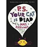 James Kirkwood P.S. Your Cat Is Dead [ P.S. YOUR CAT IS DEAD ] By Kirkwood, James ( Author )Nov-15-2003 Paperback