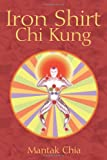 Iron Shirt Chi Kung (1594771049) by Chia, Mantak