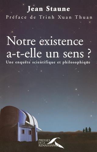 Notre existence a-t-elle un sens ? Une enquête scientifique et philosophique