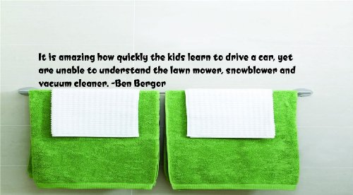 It is amazing how quickly the kids learn to drive a car, yet are unable to understand the lawn mower, snowblower and vacuum cleaner. -Ben Bergor Funny Humorous Inspirational Life Joke Quote Picture Art Home Decor Living Room Bedroom Vinyl Wall Decal Wording Graphic Design Mural 22x22