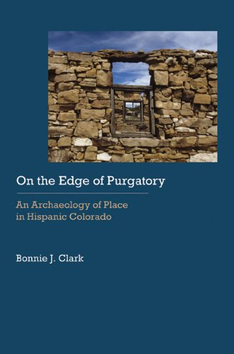 On the Edge of Purgatory: An Archaeology of Place in Hispanic Colorado (Historical Archaeology of the American West)