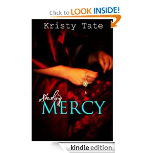 Free Kindle Book: Stealing Mercy, by Kristy Tate. Publisher: Kristine Tate (July 21, 2011)
