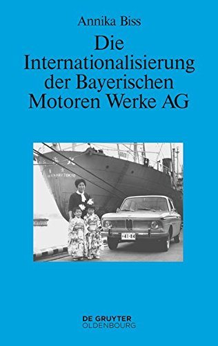 Die Internationalisierung Der Bayerischen Motoren Werke AG: Vom Reinen Exportgeschaft Zur Grundung Eigener Tochtergesellschaften Im Ausland 1945-1981 (Perspektiven)  [Biss, Annika] (Tapa Dura)