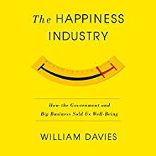 The Happiness Industry: How the Government and Big Business Sold Us Well-Being Audiobook by William Davies Narrated by Jack Hawkins