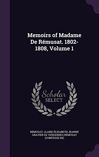Memoirs of Madame De Rémusat. 1802-1808, Volume 1