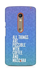 AMEZ all things are possible with coffee and mascara Back Cover For Motorola Moto X Play