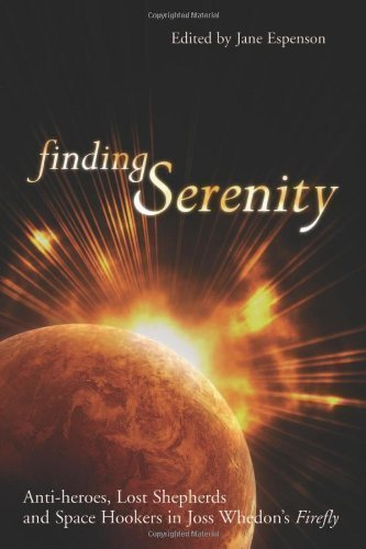 Finding Serenity: Anti-Heroes, Lost Shepherds And Space Hookers In Joss Whedon'S Firefly (Smart Pop Series) By Jane Espenson 1St (First) Edition (2005)