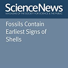 Fossils Contain Earliest Signs of Shells Other Auteur(s) : Thomas Sumner Narrateur(s) : Mark Moran