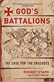 Image of God's Battalions: The Case for the Crusades by Rodney Stark