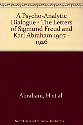 A Psycho-Analytic Dialogue: The Letters of Sigmund Freud and Karl Abraham 1907-1926.