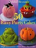 Debbie Brown's 50 Easy Party Cakes Debbie Brown