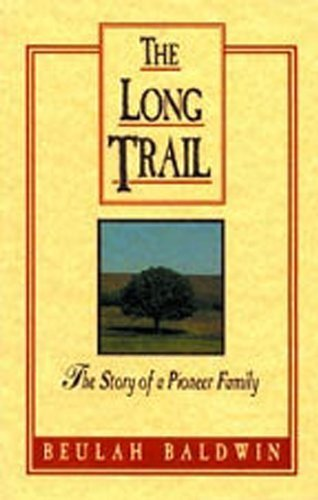 the-long-trail-the-story-of-a-pioneer-family-by-beulah-baldwin-2003-10-01
