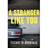 Elizabeth Brundage'sa Stranger Like You: A Novel [Hardcover](2010)