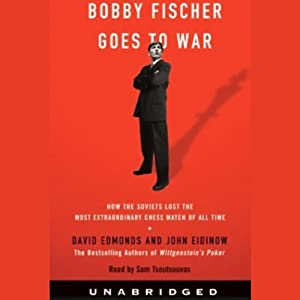Bobby Fischer Goes to War: How the Soviets Lost the Most Extraordinary Chess Match | [David Edmonds, John Eidinow]
