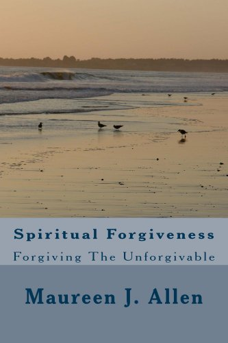 Book: Spiritual Forgiveness - Forgiving the Unforgivable by Maureen J. Allen