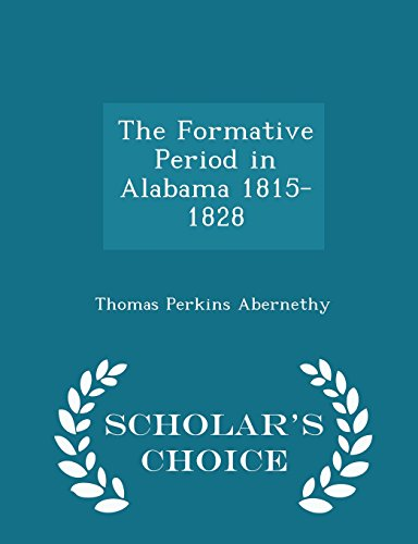 The Formative Period in Alabama 1815-1828 - Scholar's Choice Edition