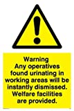 Any operatives found urinating in working areas will be instantly dismissed. Wel - Warning Sign