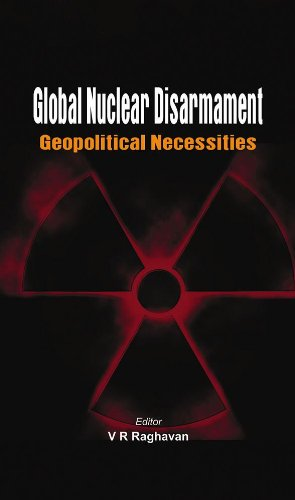 V R Raghavan - Global Nuclear Disarmament: Geopolitical Necessities