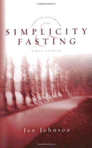 Simplicity & Fasting (Spiritual Disciplines Bible Studies)