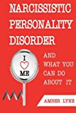 Narcissistic Personality Disorder And What You Can Do About It: The Most comprehensible Guide to understanding Narcissistic Personality Disorder and ... Disarming the Narcissist) (Volume 2)