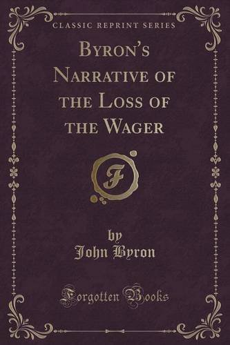 Byron's Narrative of the Loss of the Wager (Classic Reprint)