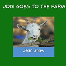 Jodi Goes to the Farm - Rhyming Verse Book (       UNABRIDGED) by Jean Shaw Narrated by Jean Shaw