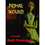 Primal Wound ~ Ruth Francisco