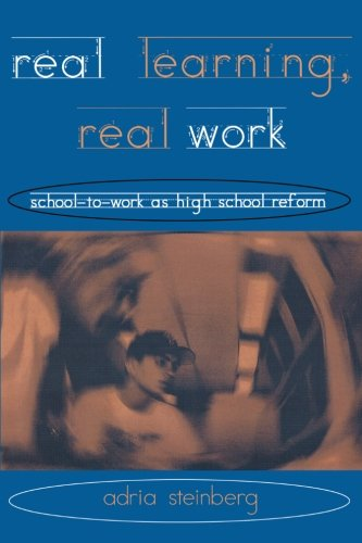Real Learning, Real Work: School-To-Work as High School Reform (Transforming Teaching)