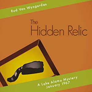 The Hidden Relic: A Lake Alamo Mystery January 1973 | [Rod Van Wyngarden]