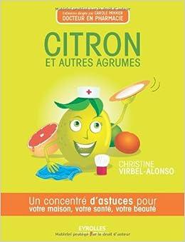 Citron et autres agrumes - Un concentré d'astuces pour votre maison, votre santé, votre beauté