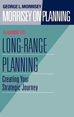 Morrisey Planning Guide Long Range: Creating Your Strategic Journey v. 2 (Jossey Bass Business and Management Series)