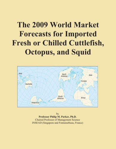 The 2009 World Market Forecasts for Imported Fresh or Chilled Cuttlefish, Octopus, and Squid PDF