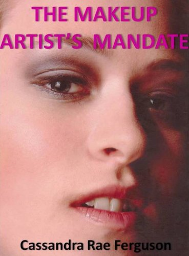 The Makeup Artist's Mandate (The Makeup Mandate Series of Makeup How-To Ebooks)