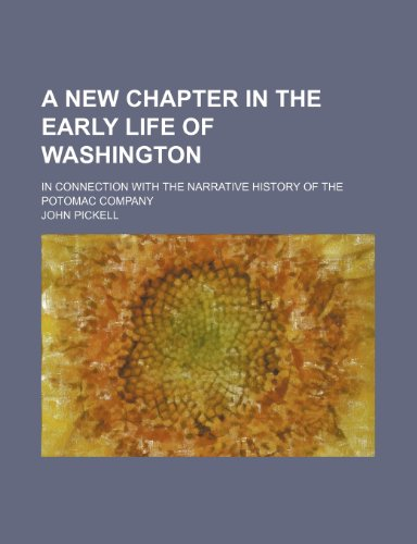 A New Chapter in the Early Life of Washington; In Connection With the Narrative History of the Potomac Company