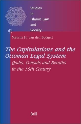 Capitulations And The Ottoman Legal System: Qadis,consuls And Beraths In The 18th Century (Studies in Islamic Law and Society)