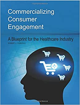 Commercializing Consumer Engagement: A Blueprint For The Healthcare Industry