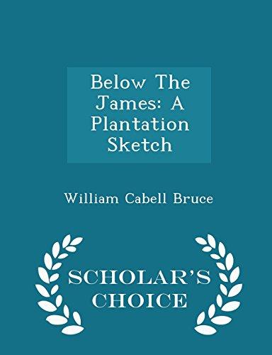 Below The James: A Plantation Sketch - Scholar's Choice Edition