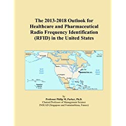 The 2013-2018 Outlook for Healthcare and Pharmaceutical Radio Frequency Identification (RFID) in the United States