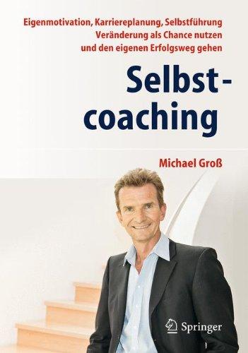 Selbstcoaching: Eigenmotivation, Karriereplanung, Selbstführung - Veränderung als Chance nutzen und den eigenen Erfolgsweg gehen