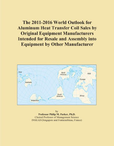 The 2011-2016 World Outlook for Aluminum Heat Transfer Coil Sales by Original Equipment Manufacturers Intended for Resale and Assembly into Equipment by Other Manufacturer