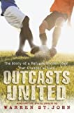 img - for Outcasts United : The Story of a Refugee Soccer Team That Changed a Town (Hardcover)--by Warren St. John [2012 Edition] book / textbook / text book