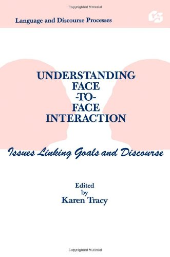 Understanding Face-to-face Interaction: Issues Linking Goals and Discourse (Routledge Communication Series)