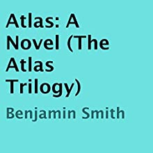 Atlas: The Atlas Trilogy, Book 1 (       UNABRIDGED) by Benjamin Smith Narrated by Christa Lewis